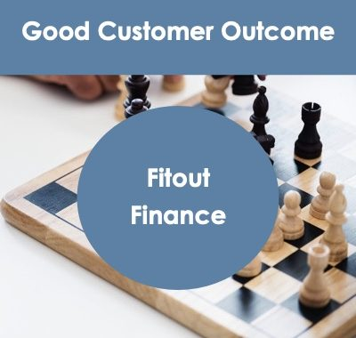 Fitout Finance - Good Customer Outcome